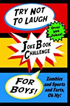 Try Not To Laugh Joke Book Challenge For Boys: Zombies and Sports and Farts, Oh My! Joke Book For Boys Don't Laugh Challenge - Makes a Great Birthday Gift For Boys