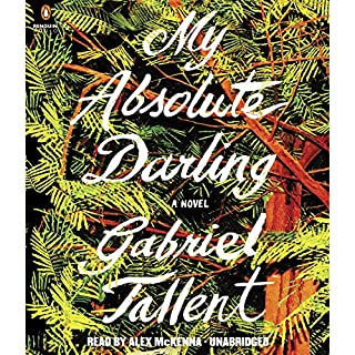 My Absolute Darling     A Novel              By:                                                                                                                                 Gabriel Tallent                               Narrated by:                                                                                                                                 Alex McKenna                      Length: 15 hrs and 47 mins     1,356 ratings     Overall 4.0