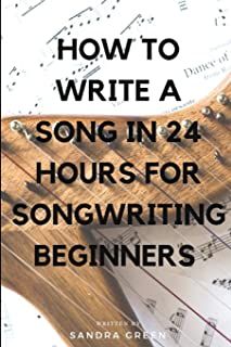 How To Write A Song in 24 Hours For Songwriting Beginners (Songwriting, Writing Better Lyrics, Writing Melodies, Songwr)