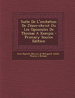 Suite De L'imitation De Jésus-christ Ou Les Opuscules De Thomas A Kempis