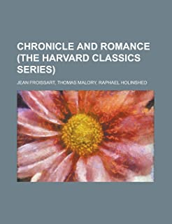 Chronicle and Romance (the Harvard Classics Series)