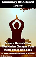 Summary Of Altered Traits: Science Reveals How Meditation Changes Your Mind, Brain, and Body by Daniel Goleman and Richard J. Davidson