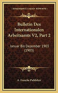 Bulletin Des Internationalen Arbeitsamts V2, Part 2: Januar Bis Dezember 1903 (1903)