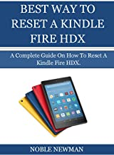BEST WAY TO RESET A KINDLE FIRE HDX: A Complete Guide On How To Reset A Kindle Fire HDX