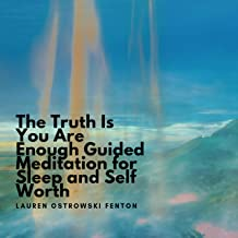 The Truth Is You Are Enough Guided Meditation for Sleep and Self Worth