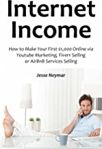Internet Income (2016): How to Make Your First $1,000 Online via Youtube Marketing, Fiverr Selling or AirBnB Services Selling - coolthings.us