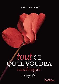 Tout ce qu'il voudra - Naufragée - L'intégrale (French Edition)