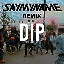 Dip (Say My Name Remix) [Explicit]