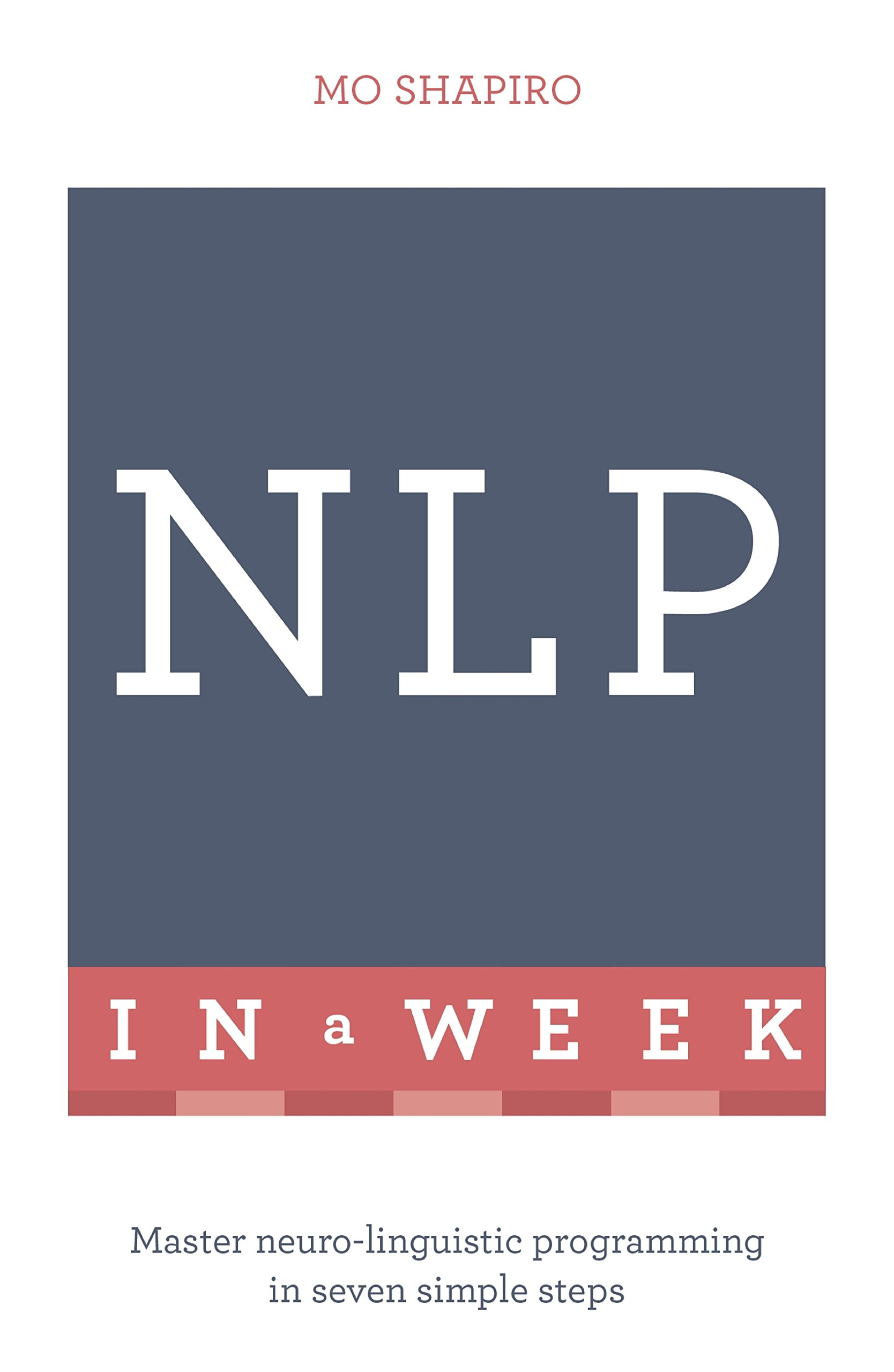 NLP In A Week: Master Neuro-Linguistic Programming In Seven Simple Steps (Teach Yourself)