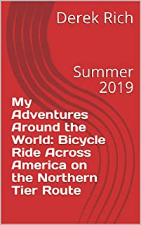 My Adventures Around the World: Bicycle Ride Across America on the Northern Tier Route: Summer 2019 (English Edition)