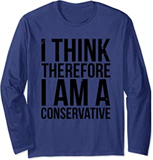 I Think Therefore I Am Conservative Political Statement Idea Long Sleeve T-Shirt