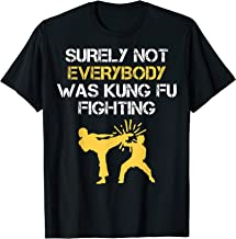 Funny Surely Not Everybody Was Kung Fu Fighting Tee Shirt