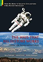The Ways that Big History Works: Cosmos, Life, Society and our Future (From Big Bang to Galactic Civilization: A Big Hist)
