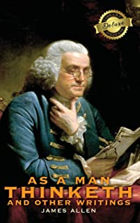 As a Man Thinketh and other Writings: From Poverty to Power, Eight Pillars of Prosperity, The Mastery of Destiny, and Out ...