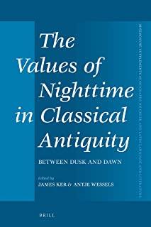 The Values of Nighttime in Classical Antiquity: Between Dusk and Dawn