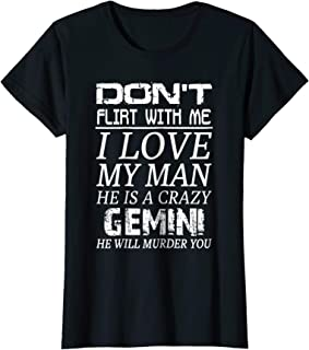 Womens Don't Flirt With Me I Love My Man He is a Crazy Gemini