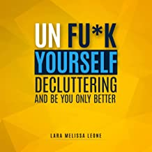 Unfu*k Yourself: Decluttering and Be You Only Better: Unfu*k Your Mind Book 1