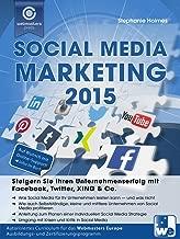 Social Media Marketing 2015: Steigern Sie Ihren Unternehmenserfolg mit Facebook, Twitter, XING & Co. (German Edition)