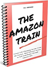 All Aboard! The Amazon Train: Create Life-Changing Income Using The Fastest, Most Efficient System To Sell Used Books Through Amazon FBA