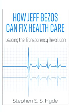 How Jeff Bezos Can Fix Health Care: Leading the Transparency Revolution