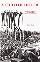 A Child of Hitler: Germany in the Days When God Wore a Swastika