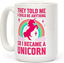 LookHUMAN They Told Me I Could Be Anything So I Became A Unicorn White 15 Ounce Ceramic Coffee Mug