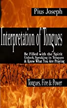 Interpretation of Tongues: Be Filled with the Spirit, Unlock Speaking in Tongues & Know What You Are Praying