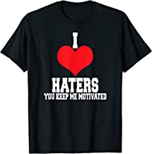 Hater t-shirt I love haters you keep me motivated t-shirt