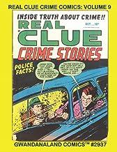 Real Clue Crime Comics: Volume 9: Gwandanaland Comics #2937 --- More Exciting Rare and Classic Crime Comics - Top Writers ...
