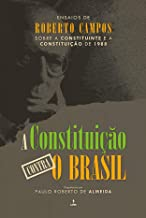 A constituição contra o Brasil: Ensaios de Roberto Campos sobre a constituinte e a constituição de 1988