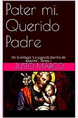 Pater mi. Querido Padre: De la trilogía (Triología sobre la Sagrada Familia de Nazaret nº 2) (Spanish Edition) Kindle Edition