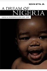 A Dream of Nigeria: Critical Published Essays 2002 - 2005 Kindle Edition