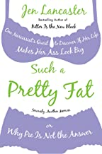 Such a Pretty Fat: One Narcissist's Quest To Discover if Her Life Makes Her Ass Look Big, Or Why Pi e is Not The Answer (English Edition)