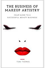 The Business of Makeup Artistry: Your Guide to a Successful Beauty Business Kindle Edition