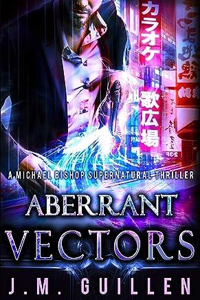 Aberrant Vectors: A Michael Bishop Supernatural Adventure (The Dossiers of Asset 108)