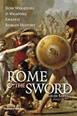 Rome & the Sword: How Warriors & Weapons Shaped Roman History Hardcover