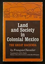 Land and Society in Colonial Mexico: The Great Hacienda