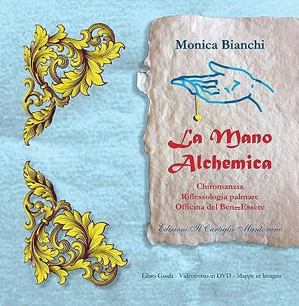 La Mano Alchemica: Chiromanzia, Riflessologia Palmare, Officina del Ben Essere (Il Cartiglio Mantovano Vol. 1)