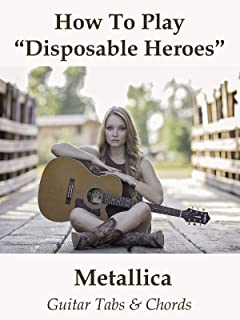 How To Play Disposable Heroes By Metallica - Guitar Tabs & Chords