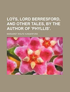 Loys, Lord Berresford, and Other Tales, by the Author of 'Phyllis'.