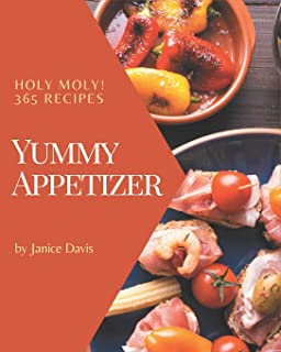 Holy Moly! 365 Yummy Appetizer Recipes: Home Cooking Made Easy with Yummy Appetizer Cookbook!