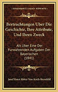 Bertrachtungen Uber Die Geschichte, Ihre Attribute, Und Ihren Zweck: Als Uber Eine Der Furwahrenden Aufgaben Der Bayerisch...