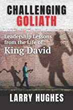 Challenging Goliath: Leadership Lessons from the Life of King David