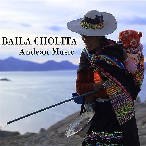 Baila Cholita - Andean Music by Machu Picchu on Amazon Music ...