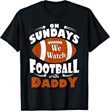 Funny On Sundays We Watch Football With Daddy T-Shirt