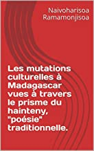 """Les mutations culturelles à Madagascar vues à travers le prisme du hainteny, """"poésie"""" traditionnelle. (French Edition)"""