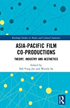 Asia-Pacific Film Co-productions: Theory, Industry and Aesthetics (Routledge Studies in Media and Cultural Industries Book 3) (English Edition)