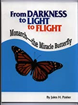 From darkness to light to flight: Monarch--the miracle butterfly