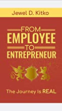 From Employee To Entrepreneur: The Journey Is REAL
