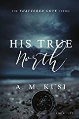 His True North: Shattered Cove Series Book 5 Kindle Edition